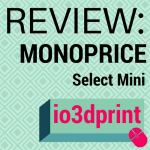 Review: Monoprice Select Mini 3D Printer