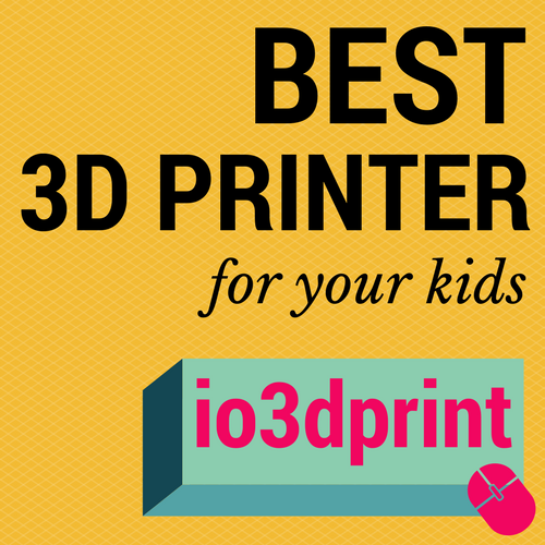 best-3d-printer-for-your-kids-io3dprint-banner