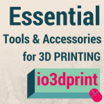 Essential 3D Printing Tools and Accessories In 2017