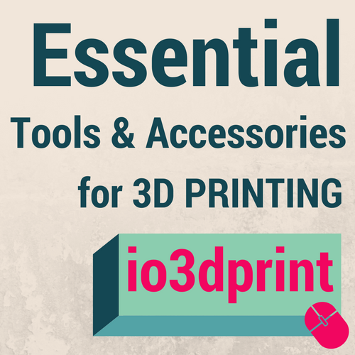 essential-tools-accessories-for-3d-printing-io3dprint-banner