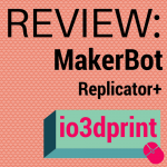 Review: MakerBot Replicator+