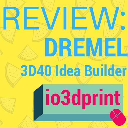 review-dremel-3d40-idea-builder-io3dprint-banner