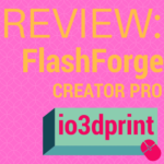 Review: Flashforge Creator Pro