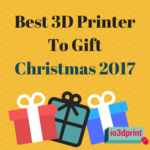Best 3D Printers and 3D Printer Accessories to Gift This Christmas 2017