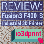 Review: Fusion3 F400-S 3D Printer