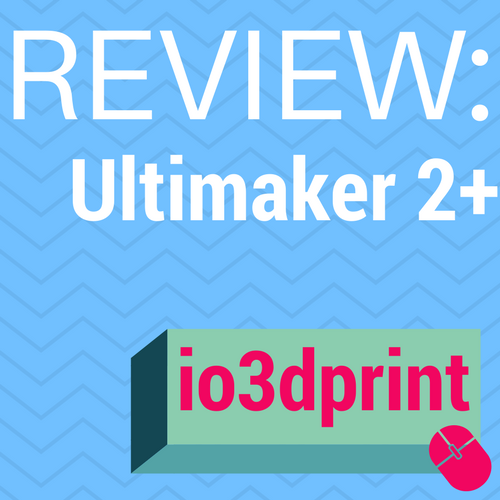 review-ultimaker-2-plus-io3dprint-banner