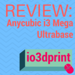 Review: Anycubic I3 Mega Ultrabase
