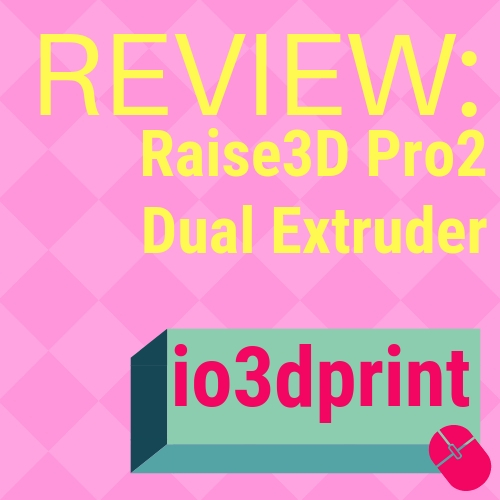 review-raise3d-pro2-dual-extruder