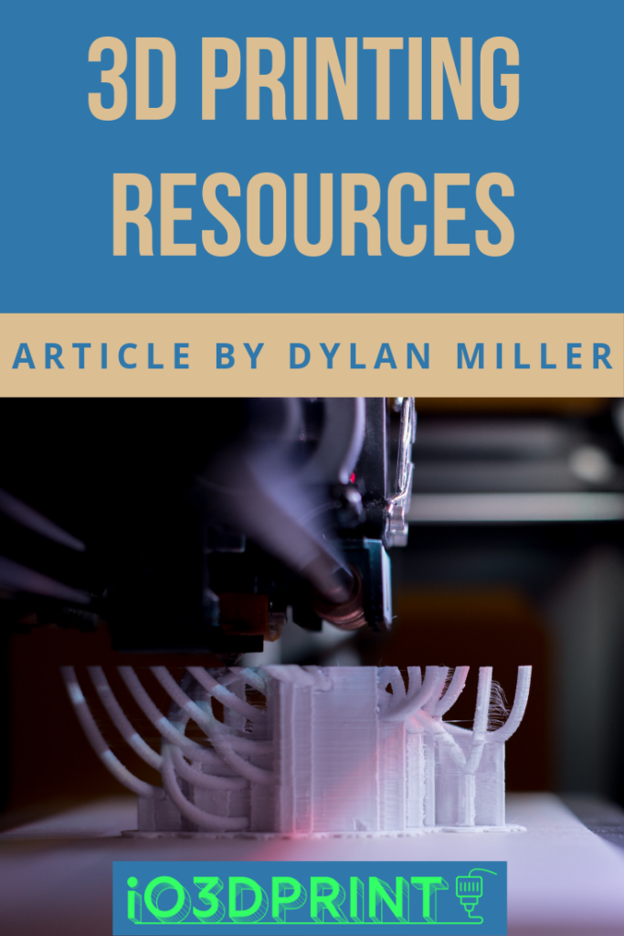 article 3d printing resources by dylan miller io3dprint