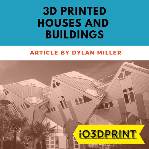 3d printed houses and building by dylan miller for io3dprint