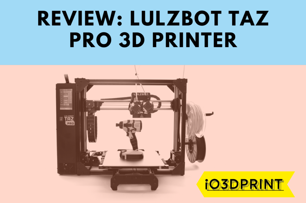 REVIEW-LULZBOT-TAZ-PRO-io3dprint-post-1280x853