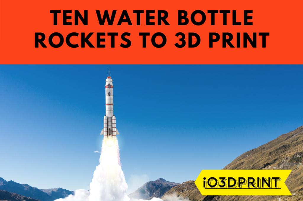 TEN-WATER-BOTTLE-ROCKETS-3DPRINT-io3dprint-post-1280x853